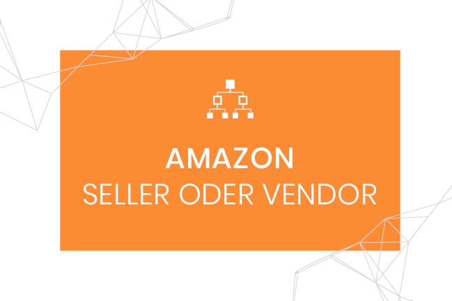 Amazon Seller vs Vendor - Newsbeitrag